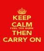 KEEP CALM FEEL THE BURN THEN CARRY ON - Personalised Poster A4 size