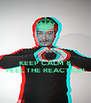 KEEP CALM & FEEL THE REACTION - Personalised Poster A4 size