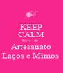 KEEP CALM Feira  do   Artesanato Laços e Mimos  - Personalised Poster A4 size