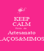 KEEP CALM Feira  do   Artesanato LAÇOS&MIMOS  - Personalised Poster A4 size