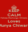 KEEP CALM Felistas Mavhunga- Chiwara Loves Munya Chiwara - Personalised Poster A4 size