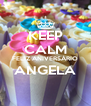 KEEP CALM FELIZ ANIVERSÁRIO ANGELA  - Personalised Poster A4 size