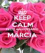 KEEP CALM FELIZ ANIVERSÁRIO MÁRCIA  - Personalised Poster A4 size