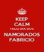 KEEP CALM FELIZ DIA DOS NAMORADOS FABRICIO - Personalised Poster A4 size
