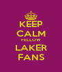 KEEP CALM FELLOW LAKER FANS - Personalised Poster A4 size