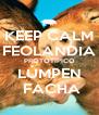 KEEP CALM FEOLANDIA PROTOTÍPICO LÚMPEN  FACHA - Personalised Poster A4 size
