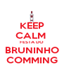 KEEP CALM  FESTA DO BRUNINHO COMMING - Personalised Poster A4 size