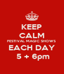 KEEP CALM FESTIVAL MAGIC SHOWS EACH DAY  5 + 6pm - Personalised Poster A4 size