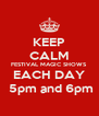 KEEP CALM FESTIVAL MAGIC SHOWS EACH DAY  5pm and 6pm - Personalised Poster A4 size