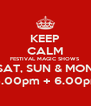 KEEP CALM FESTIVAL MAGIC SHOWS SAT, SUN & MON  5.00pm + 6.00pm - Personalised Poster A4 size