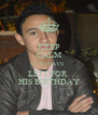 KEEP CALM FEW DAYS  LEFT FOR  HIS BIRTHDAY - Personalised Poster A4 size