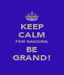 KEEP CALM FEW NAGGINS, BE GRAND! - Personalised Poster A4 size