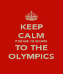 KEEP CALM FIDGE IS GOIN TO THE OLYMPICS - Personalised Poster A4 size