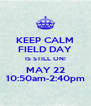 KEEP CALM FIELD DAY IS STILL ON! MAY 22 10:50am-2:40pm - Personalised Poster A4 size