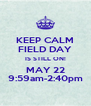 KEEP CALM FIELD DAY IS STILL ON! MAY 22 9:59am-2:40pm - Personalised Poster A4 size