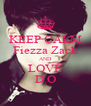 KEEP CALM Fiezza Zack AND LOVE D.O - Personalised Poster A4 size