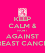 KEEP CALM & FIGHT AGAINST BREAST CANCER - Personalised Poster A4 size
