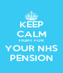 KEEP CALM FIGHT FOR YOUR NHS PENSION - Personalised Poster A4 size