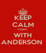 KEEP CALM FIGHT WITH ANDERSON  - Personalised Poster A4 size