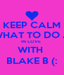 KEEP CALM FIGURE OUT WHAT TO DO ABOUT ZACH  IN LOVE  WITH  BLAKE B (: - Personalised Poster A4 size