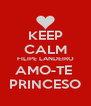KEEP CALM FILIPE LANDEIRO AMO-TE  PRINCESO - Personalised Poster A4 size
