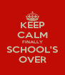 KEEP CALM FINALLY SCHOOL'S OVER - Personalised Poster A4 size