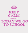 KEEP CALM FINALLY  TODAY WE GO  TO SCHOOL - Personalised Poster A4 size