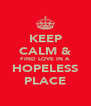 KEEP CALM & FIND LOVE IN A HOPELESS PLACE - Personalised Poster A4 size
