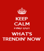 KEEP CALM FIND OUT WHAT'S TRENDIN' NOW - Personalised Poster A4 size