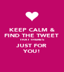 KEEP CALM & FIND THE TWEET THAT THERE'S JUST FOR YOU! - Personalised Poster A4 size