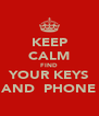 KEEP CALM FIND YOUR KEYS AND  PHONE - Personalised Poster A4 size