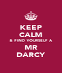 KEEP CALM & FIND YOURSELF A MR DARCY - Personalised Poster A4 size