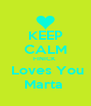 KEEP CALM FINICK   Loves You Marta  - Personalised Poster A4 size