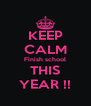 KEEP CALM Finish school THIS YEAR !! - Personalised Poster A4 size