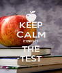KEEP CALM FINISH THE TEST - Personalised Poster A4 size