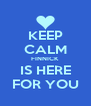 KEEP CALM FINNICK IS HERE FOR YOU - Personalised Poster A4 size