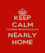KEEP CALM FIONA WHOOLEYS NEARLY HOME - Personalised Poster A4 size