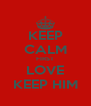 KEEP CALM FIRST LOVE KEEP HIM - Personalised Poster A4 size
