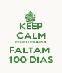 KEEP CALM FISIOTERAPIA FALTAM  100 DIAS - Personalised Poster A4 size