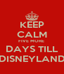 KEEP CALM FIVE MORE  DAYS TILL DISNEYLAND - Personalised Poster A4 size