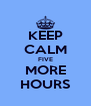 KEEP CALM FIVE MORE HOURS - Personalised Poster A4 size