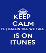 KEEP  CALM FL | BALLIN TILL WE FALL IS ON iTUNES - Personalised Poster A4 size