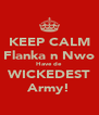 KEEP CALM Flanka n Nwo Have de WICKEDEST Army! - Personalised Poster A4 size