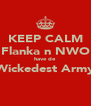 KEEP CALM Flanka n NWO have de Wickedest Army  - Personalised Poster A4 size