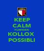 KEEP CALM FLIMKIEN KOLLOX  POSSIBLI - Personalised Poster A4 size