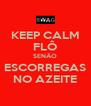 KEEP CALM FLÔ SENÃO ESCORREGAS NO AZEITE - Personalised Poster A4 size