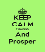 KEEP CALM Flourish And Prosper - Personalised Poster A4 size