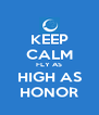 KEEP CALM FLY AS HIGH AS HONOR - Personalised Poster A4 size
