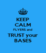 KEEP CALM FLYERS and TRUST your BASES - Personalised Poster A4 size
