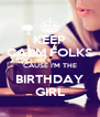 KEEP CALM FOLKS 'CAUSE I'M THE BIRTHDAY GIRL - Personalised Poster A4 size